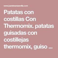 Patatas con costillas Con Thermomix. patatas guisadas con costillejas thermomix, guiso de patatas con costillas thermomix,