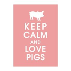 Keep Calm and Love Pigs, 5X7 Print-(Featured in Powder Pink) (Little Piglet)  Buy 3 Get One Free keep calm art keep calm poster on Etsy, $8.00