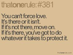you can't force love! Favorite Quotes, Best Quotes, Love Quotes, Funny Quotes, Inspirational Quotes, Simply Quotes, Quotes To Live By, Cool Words, Wise Words