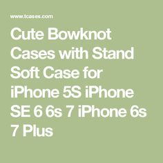 Cute Bowknot Cases with Stand Soft Case for iPhone 5S iPhone SE 6 6s 7 iPhone 6s 7 Plus