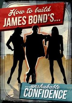 Self-Help: How To Build James Bond's Unshakable Self Confidence.  The book pushes readers to perform empowering activities, get out in the world and live