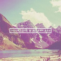Relentless -  Hillsong United This song....I can't stop listening to it, it's so amazing <3 #breakthrough2013