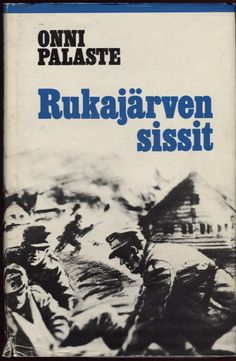 Rukajärven sissit by Onni Palaste (27 December 1917 - 1 July 2009), Finnish Winter War veteran and writer. - http://en.wikipedia.org/wiki/Onni_Palaste