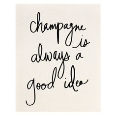 Champagne is Always a Good Idea Print,$18 || The Atelier Shop