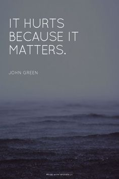 Inspirational Quotes About Strength : QUOTATION – Image : Quotes Of the day – Description It hurts because it matters. – John Green Sharing is Caring – Don't forget to share this quote ! Now Quotes, Great Quotes, Quotes To Live By, Motivational Quotes, Life Quotes, Motivational Thoughts, Positive Quotes, Inspiring Quotes, Pain Quotes