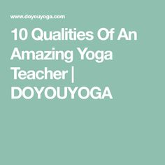 10 Qualities Of An Amazing Yoga Teacher | DOYOUYOGA