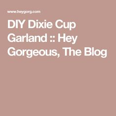 DIY Dixie Cup Garland :: Hey Gorgeous, The Blog