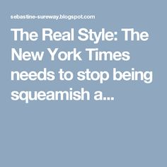 The Real Style: The New York Times needs to stop being squeamish a...