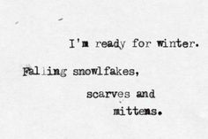 I am ready for winter, falling snowflaks, scarves and mittens