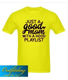 Just a Good Mom With Hood Playlist T Shirt - Outfitday Direct To Garment Printer, Shirt Style, Screen Printing, Digital Prints, Writing, Mom, Mens Tops, T Shirt, Color