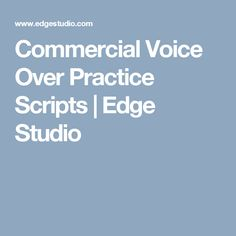 Commercial Voice Over Practice Scripts | Edge Studio