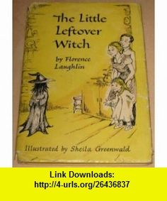 Little Leftover Witch 1ST Edition Florence Laughlin ,   ,  , ASIN: B0030FYBE8 , tutorials , pdf , ebook , torrent , downloads , rapidshare , filesonic , hotfile , megaupload , fileserve