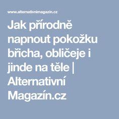 Jak přírodně napnout pokožku břicha, obličeje i jinde na těle | Alternativní Magazín.cz