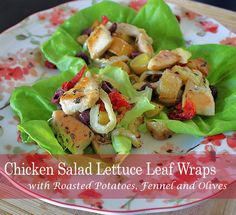 Chicken Salad Lettuce Leaf Wraps with Roasted New Potatoes, Fennel and Olives #weekdaysupper that is light and flavorful