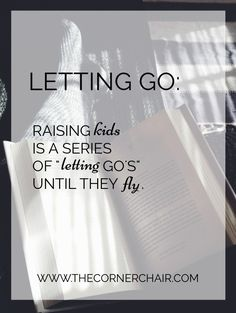 """Letting Go: Raising kids is a series of """"letting go's"""" until they learn to FLY."""