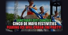 "BREAKING : Sanctuary City Cancels ""Cinco De Mayo"" Festivities, Fearing ICE Will CRASH the Party – TruthFeed  3/20/17"
