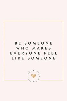 """""""Be someone who makes everyone feel like someone!"""" Happy Tuesday everyone! Have an AWESOME day!"""