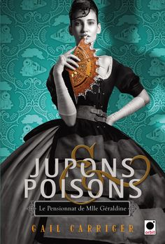Finishing School #3 / Le Pensionnat de Mlle Géraldine tome 3 Jupons & Poisons de Gail Carriger - Orbit