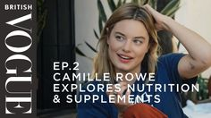 Camille Rowe Explores Nutrition & Supplements (EP. 2) | What on Earth is Wellness? | British Vogue