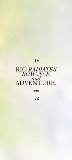 """Rio radiates romance and adventure."" - xxMK"