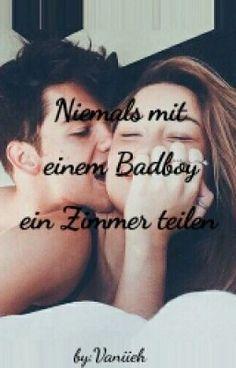 """Du solltest """" Niemals mit einem Badboy ein Zimmer teilen. Wattys2016 """" auf #Wattpad lesen. #romantik"""
