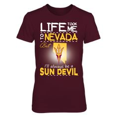 Arizona State Sun Devils - Life Took Me To Nevada T-Shirt, Click the GREEN BUTTON, select your size and style.  The Arizona State Sun Devils Collection, OFFICIAL MERCHANDISE  Available Products:          District Women's Premium T-Shirt - $29.95 District Men's Premium T-Shirt - $27.95 Gildan Unisex T-Shirt - $25.95 Gildan Women's T-Shirt - $27.95 Gildan Unisex Pullover Hoodie - $49.95 Next Level Women's Premium Racerback Tank - $29.95 Gildan Long-Sleeve T-Shirt - $33.95 Gildan Fleece Crew…