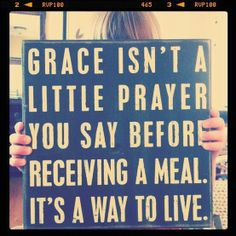 Grace isn't a little prayer you say before receiving a meal it's a way of life The Words, Great Words, Great Quotes, Quotes To Live By, Inspirational Quotes, Awesome Quotes, Simply Quotes, Inspiring Sayings, Inspiring Pictures