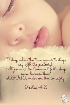 Psalm This is my favorite verse; it's hard for a mama to not want to keep watch over her babies all night. But God can do the job without our help. Psalm 4 8, Psalms, Bible Verses Quotes, Bible Scriptures, Scripture Verses, Lord And Savior, Christian Quotes, Christian Life, Word Of God