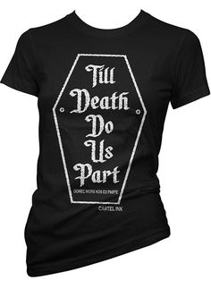 "Women's ""Till Death Do Us Part"" Tee by Cartel Ink (Black)  #InkedShop #death #love #tee #top #style #womenswear #womensclothing"