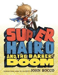 Super Hair-o and the Barber of Doom by John Rocco. Great illustrations, great story, and great hair! Love this one!