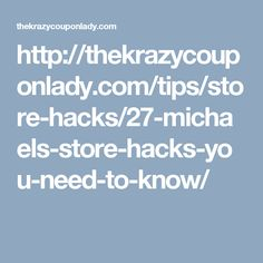 http://thekrazycouponlady.com/tips/store-hacks/27-michaels-store-hacks-you-need-to-know/