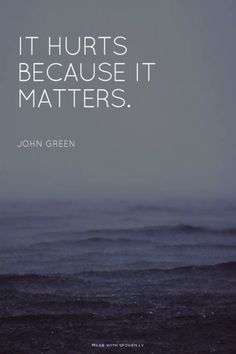Inspirational Quotes About Strength : QUOTATION – Image : Quotes Of the day – Description It hurts because it matters. – John Green Sharing is Caring – Don't forget to share this quote ! Now Quotes, Great Quotes, Quotes To Live By, Life Quotes, Happy Quotes, Super Quotes, Feel Bad Quotes, It Hurts Quotes, Bad Day Quotes