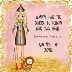 Have the courage to follow your own heart