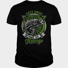 f31e436a4c Cast Away Your Troubles And Go Fishing T-Shirt, Hoodie, Sweatshirt, Gift  ===> Shopping This Tshirt Now!