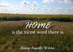 -Little House on the Prairie- Laura Ingalls Wilder, Little House on the Prairie, home quote