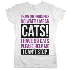 "If you collect cats like other people collect comic books, then our ""I Have 99 Problems…"" tee is the perfect shirt for you. Not that having a bunch of cats is a problem or anything, but you've got to"