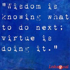 """""""Wisdom is knowing what to do next; virtue is doing it."""" - David Starr Jordan Goal Quotes, Good Life Quotes, Life Is Good, Basketball Trainer, I Dare You, Clever Quotes, Take Risks, Powerful Words, Inspirational Quotes"""