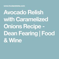 Avocado Relish with Caramelized Onions Recipe - Dean Fearing