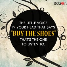 """Shoe Quote- The little voice in your head that says """"Buy the shoes"""" that's the one to listen to."""