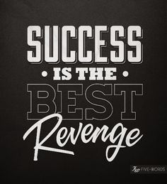 "Five Words Tell A Story: ""success is the best revenge."""