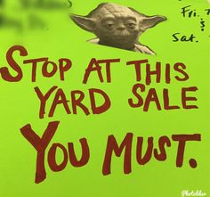 Garage Sale Signs - Yoda Yard Sale Signs Funny, Garage Sale Signs, Funny Signs, Garage Sale Organization, Funny Advertising, Rummage Sale, Modern Garage, Buying A New Home, For Sale Sign