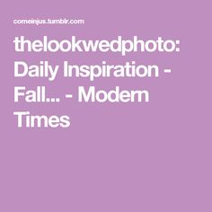thelookwedphoto:   Daily Inspiration - Fall... - Modern Times