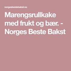 Marengsrullkake med frukt og bær. - Norges Beste Bakst