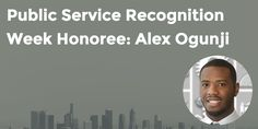 Public Service Recognition Week Honoree: Alex Ogunji