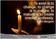 To exist is to change; to change is to mature; to mature is to create oneself endlessly.