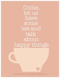 Tea and talk of happy things