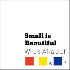 Art Event: Small is Beautiful: Who is Afraid of Red Yellow and Blue
