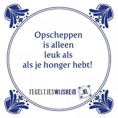 Opscheppen is alleen leuk als je honger hebt! Happy Quotes, True Quotes, Best Quotes, Dutch Phrases, Funky Quotes, Dutch Quotes, Journal Quotes, Positive Vibes, Slogan