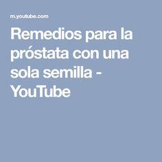 Remedios para la próstata con una sola semilla - YouTube