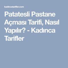 Patatesli Pastane Açması Tarifi, Nasıl Yapılır? - Kadınca Tarifler